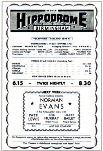 Do any other readers remember variety shows at the Hippodrome, Birmingham ? This was the fayre in 1955, with seat prices ranging from 9d for the balcony to 22/-for the best box seat.